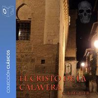 El cristo de la calavera - Dramatizado - Gustavo Adolfo Bécquer