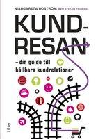 Kundresan – din guide till hållbara kundrelationer - Stefan Friberg, Margareta Boström