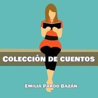 Colección de cuentos de Emilia Pardo Bazán - Emilia Pardo Bazan