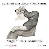Cuentos del azar y del amor - Miguel de Unamuno