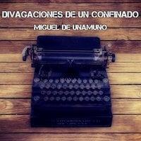 Divagaciones de un confinado - Miguel de Unamuno