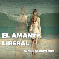 El amante liberal - Miguel De Cervantes