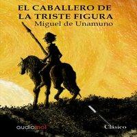 El caballero de la triste figura - Miguel de Unamuno