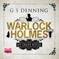 Warlock Holmes: My Grave Ritual - G.S. Denning