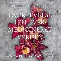 Overlevelse i en overmedicineret verden - Peter Gøtzsche, Peter C. Gøtzsche