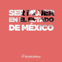 Ser mujer en el Estado de México - Daniela Rea
