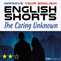 The Caring Unknown – English shorts - Andrew Coombs, Sarah Schofield
