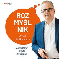 Rozmyślnik Jacka Walkiewicza. Zainspiruj się do działania! - Jacek Walkiewicz