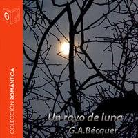 El rayo de luna - Dramatizado - Gustavo Adolfo Bécquer