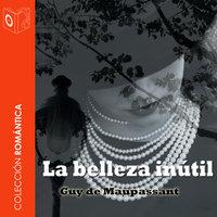 La belleza inútil - Dramatizado - Guy de Maupassant