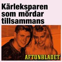 Kärleksparen som mördar tillsammans - Gunilla Granqvist, Mira Micic, Aftonbladet, Lennart Håård