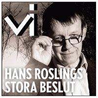 Hans Roslings stora beslut - Tidningen Vi,Stina Jofs