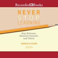 Never Stop Learning - Bradley R. Staats