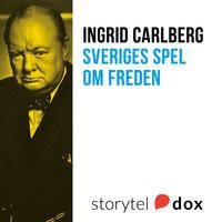 Sveriges spel om freden - Ingrid Carlberg
