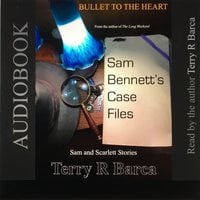 Bullet To The Heart -- Sam Bennett's Case Files - Terry R. Barca