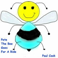 Pete The Bee Goes For A Ride - Paul Cook