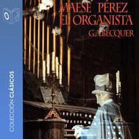 Maese Pérez el organista - Dramatizado - Gustavo Adolfo Bécquer