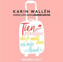Tien plaatsen die je moet zien na mijn dood - S01E01 - Karin Wallén