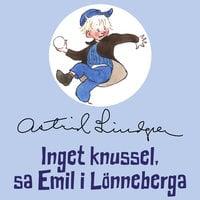 Inget knussel, sa Emil i Lönneberga - Astrid Lindgren