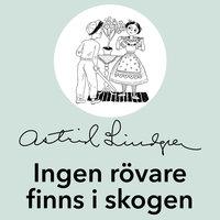 Ingen rövare finns i skogen - Astrid Lindgren