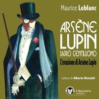 Arsène Lupin, ladro gentiluomo. L'evasione di Arsène Lupin - Leblanc Maurice
