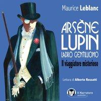 Arsène Lupin, ladro gentiluomo. Il viaggiatore misterioso - Leblanc Maurice