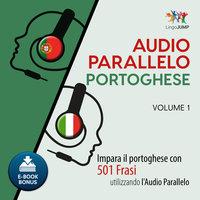 Audio Parallelo Portoghese - Impara il portoghese con 501 Frasi utilizzando l'Audio Parallelo - Volume 1 - Lingo Jump