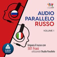 Audio Parallelo Russo - Impara il russo con 501 Frasi utilizzando l'Audio Parallelo - Volume 1 - Lingo Jump