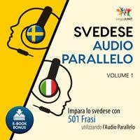 Audio Parallelo Svedese - Impara lo svedese con 501 Frasi utilizzando l'Audio Parallelo - Volume 1 - Lingo Jump