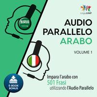 Audio Parallelo Arabo - Impara l'arabo con 501 Frasi utilizzando l'Audio Parallelo - Volume 1 - Lingo Jump