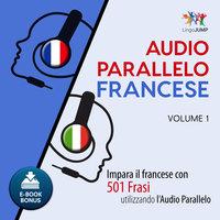 Audio Parallelo Francese - Impara il francese con 501 Frasi utilizzando l'Audio Parallelo - Volume 1 - Lingo Jump