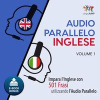 Audio Parallelo Inglese - Impara l'Inglese con 501 Frasi utilizzando l'Audio Parallelo - Volume 1 - Lingo Jump
