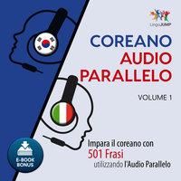 Audio Parallelo Coreano - Impara il coreano con 501 Frasi utilizzando l'Audio Parallelo - Volume 1 - Lingo Jump