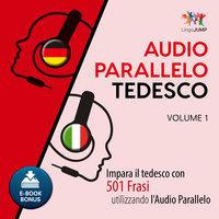 Audio Parallelo Tedesco - Impara il tedesco con 501 Frasi utilizzando l'Audio Parallelo - Volume 1 - Lingo Jump