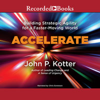 Accelerate: Building Stategic Agility for a Faster-Moving World - John P. Kotter