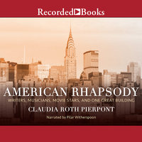 American Rhapsody: Writers, Musicians, Movie Stars, and One Great Building - Claudia Roth Pierpont