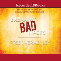 Breaking Bad Habits-Defy Industry Norms and Reinvigorate Your Business - Freek Vermeulen