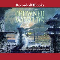 Drowned Worlds - Kim Stanley Robinson, Ken Liu, Charlie Jane Anders, Jeffrey Ford, Kathleen Ann Goonan, James Morrow, Paul McAuley