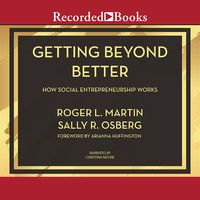 Getting Beyond Better - Roger L. Martin, Sally Osberg