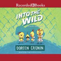 Into the Wild - Doreen Cronin