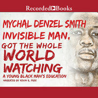 Invisible Man Got the Whole World Watching - Mychal Denzel Smith