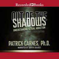 Out of the Shadows: Understanding Sexual Addiction - Patrick J. Carnes