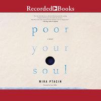 Poor Your Soul - Mira Ptacin