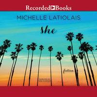 She - Michelle Latiolais