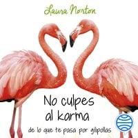 No culpes al karma de lo que te pasa por gilipollas - Laura Norton