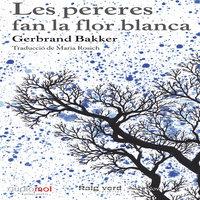 Les pereres fan la flor blanca - Gerbrand Bakker