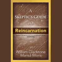 A Skeptic's Guide to Reincarnation - William Gladstone, Marisa P. Moris