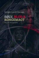 Sølv, blod og kongemagt - Anders Lundt Hansen