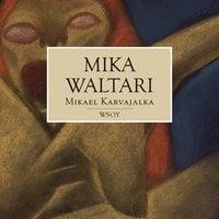Mikael Karvajalka - Mika Waltari