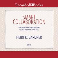 Smart Collaboration - Heidi K. Gardner